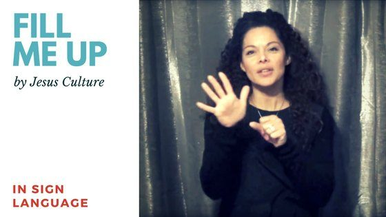 Fill Me Up by Jesus Culture in Sign Language