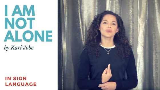 I AM NOT ALONE by Kari Jobe in Sign Language