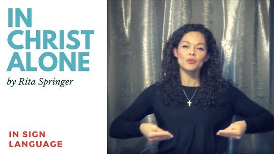 In Christ Alone by Rita Springer in Sign Language